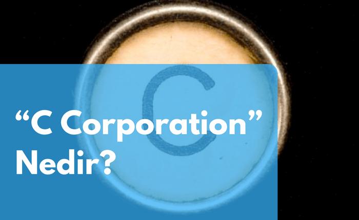 """C Corporation"" Nedir?"