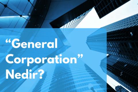 """General Corporation"" Nedir?"