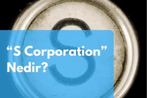 """S Corporation"" Nedir?"