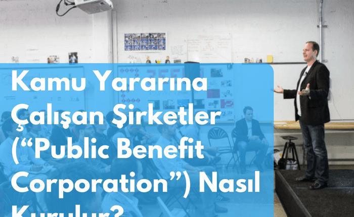 """Kamu Yararına Çalışan Şirketler (""""Public Benefit Corporation"""") Nasıl Kurulur?"""