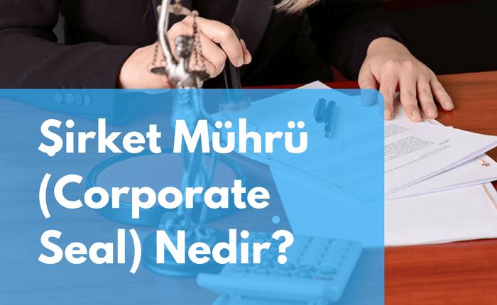 Şirket Mührü (Corporate Seal) Nedir?