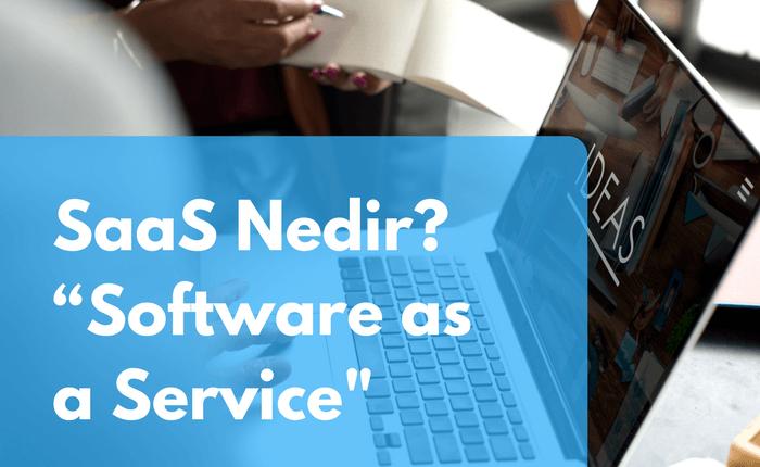 """SaaS Nedir? """"Software as a Service – SaaS Hakkında Sık Sorulan Sorular"""