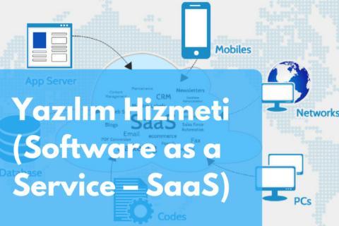 Yazılım Hizmeti (Software as a Service – SaaS)